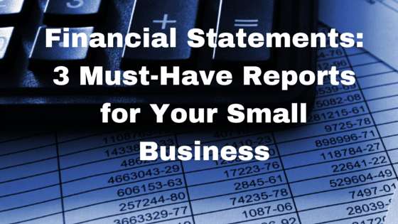 Financial Statements- 3 Must-Have Reports